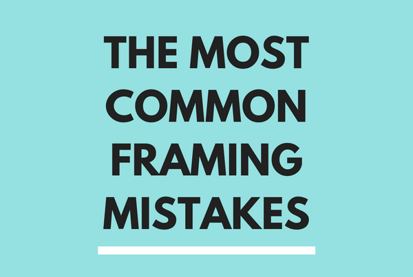 The Most Common Framing Mistakes
