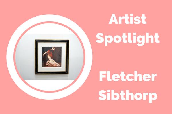 Artist Spotlight : Fletcher Sibthorp