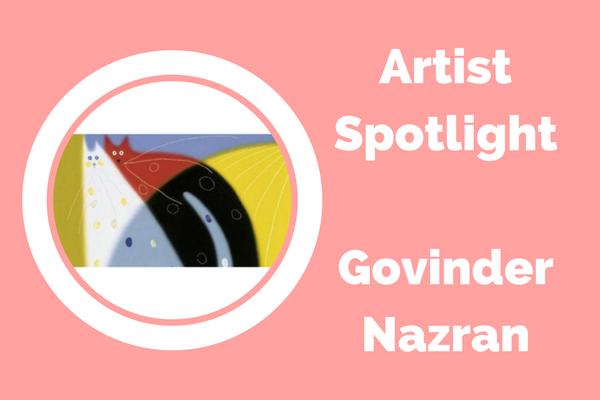 Artist Spotlight : Govinder Nazran
